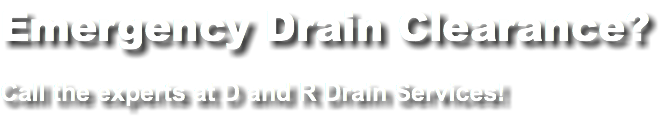 Emergency Drain Clearance? Call the experts at D and R Drain Services!
